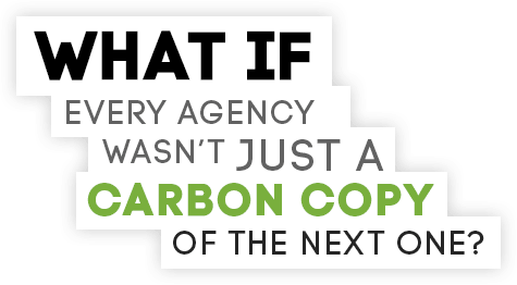 every agency wasn not as carbon copy of the next one